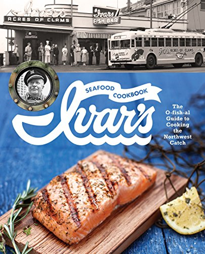 9781570618956: Ivar's Seafood Cookbook: The O-fish-al Guide to Cooking the Northwest Catch