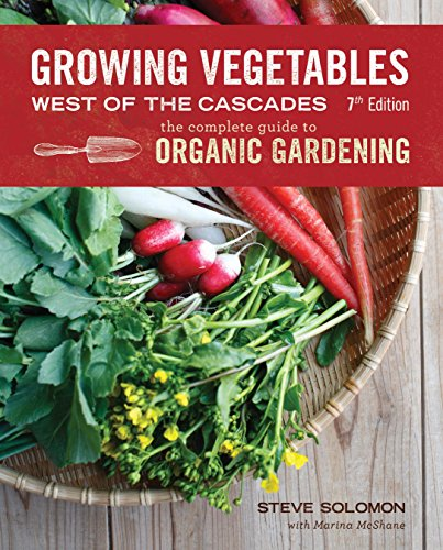 9781570618970: Growing Vegetables West of the Cascades, Updated 6th Edition: The Complete Guide to Organic Gardening