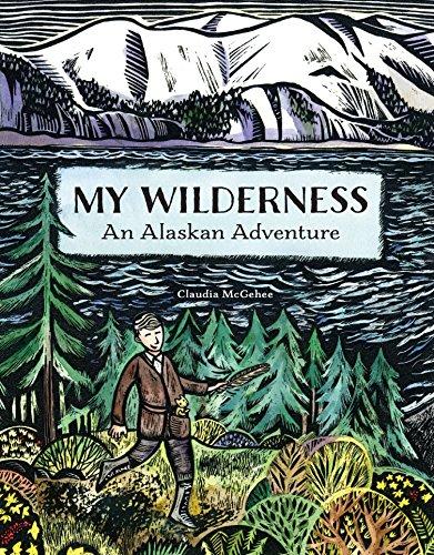 My Wilderness: An Alaskan Adventure: McGehee, Claudia