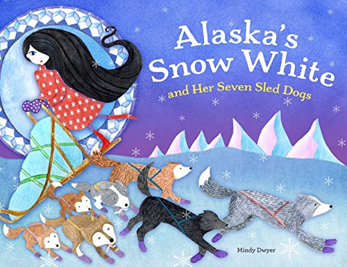 Alaska's Snow White and Her Seven Sled Dogs: Dwyer, Mindy