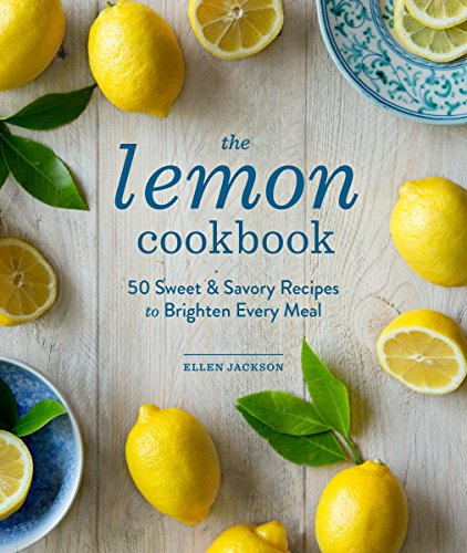 9781570619823: The Lemon Cookbook: 50 Sweet & Savory Recipes to Brighten Every Meal