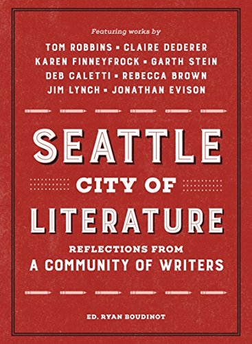 Seattle, City of Literature: Reflections from a Community of Writers