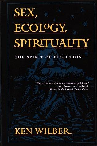 Sex, Ecology, Spirituality: The Spirit of Evolution.: Ken Wilber .