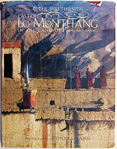 East of Lo Monthang: In the Land of Mustang: Matthiessen, Peter; Laird, Thomas