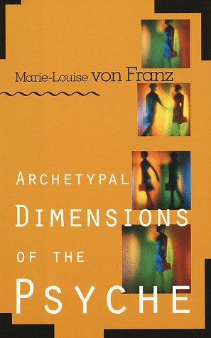 Archetypal Dimensions of the Psyche: von Franz, Marie-Louise