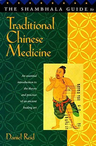 The Shambhala Guide to Traditional Chinese Medicine: An Essential Introduction to the Theory and ...