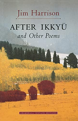 After Ikkyu and Other Poems: Jim Harrison