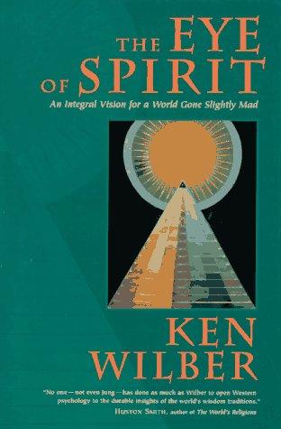 Eye of Spirit : An Integral Vision: Ken Wilber