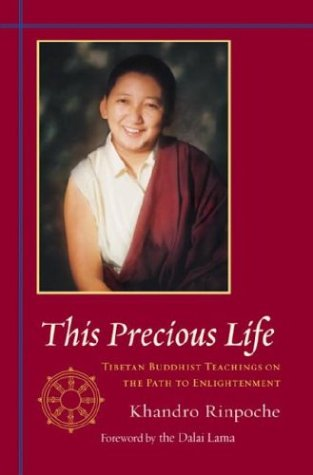 This Precious Life: Tibetan Buddhist Teachings on the Path to Enlightenment