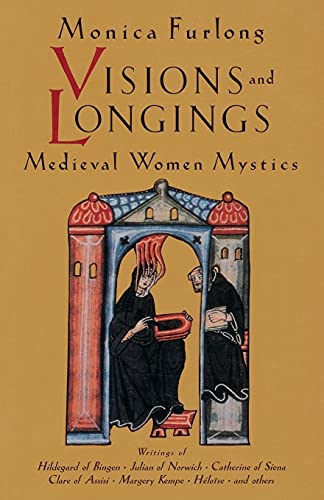 Visions and Longings: Medieval Women Mystics (1570623147) by Monica Furlong