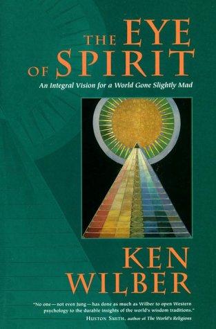 The Eye of Spirit : An Integral: Ken Wilber