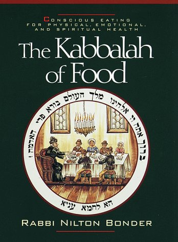 THE KABBALAH OF FOOD Conscious Eating for Physical, Emotional, and Spilitual Health