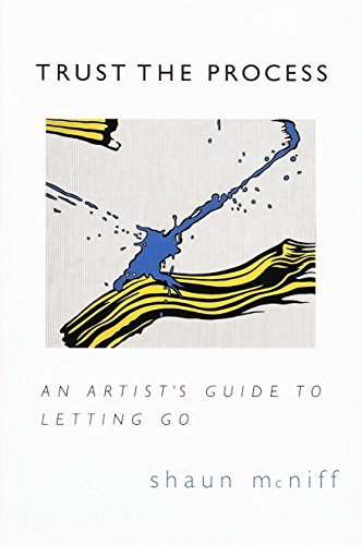 Trust the Process: An Artist's Guide to Letting Go: McNiff, Shaun