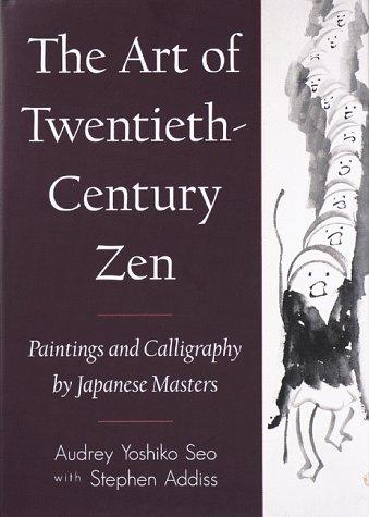 The Art of Twentieth-Century Zen: Paintings and Calligraphy by Japanese: Seo, Audrey Yoshiko;Addiss...