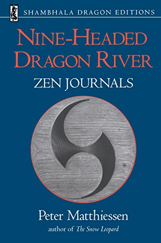 Nine-Headed Dragon River: Zen Journals 1969-1982 (Shambhala Dragon Editions): Matthiessen, Peter
