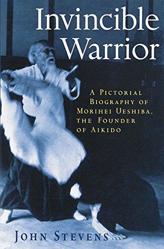 9781570623943: Invincible Warrior: A Pictorial Biography of Morihei Ueshiba, the Founder of Aikido