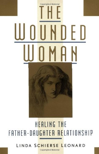 9781570624117: The Wounded Woman: Healing the Father-Daughter Relationship