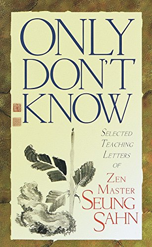 9781570624322: Only Don't Know: Selected Teaching Letters of Zen Master Seung Sahn: Selected Teaching Letters on Zen Master Sueng Sahn