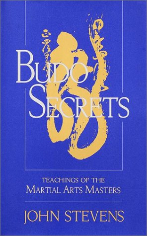 Budo SECRETS: Teachings of the Martial Arts Masters: John Stevens