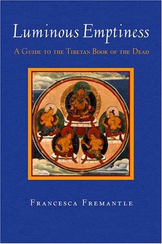 Luminous Emptiness: Understanding the Tibetan Book of: Francesca Fremantle