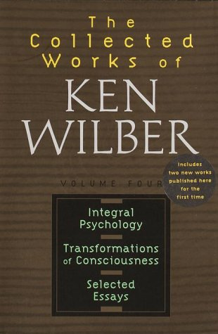 Collected Works of Ken Wilber : Integral Psychology, Transformations of Consciousness, Selected ...