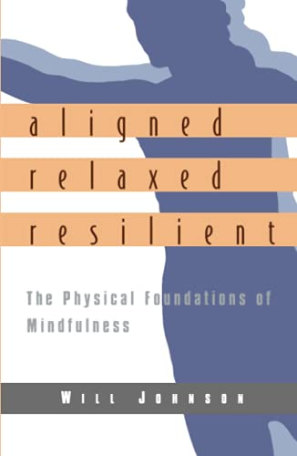 9781570625183: Aligned, Relaxed, Resilient: The Physical Foundations of Mindfulness
