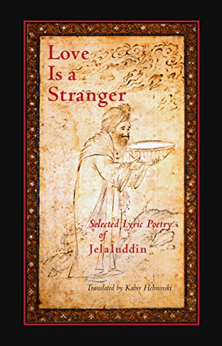 LOVE IS A STRANGER.; Selected Lyric Poetry of Jelaluddin Rumi