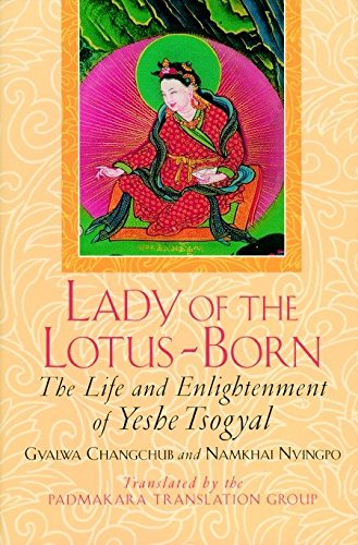 Lady of the Lotus-Born: The Life and Enlightenment of Yeshe Tsogyal: Gyalwa Changchub and Namkhai ...