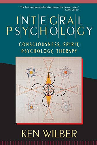 Integral Psychology: Consciousness, Spirit, Psychology, Therapy: Wilber, Ken