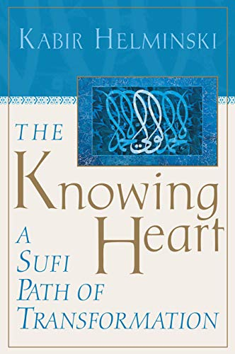 9781570625664: The Knowing Heart: A Sufi Path of Transformation