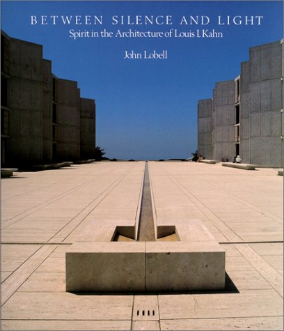 9781570625824: Between Silence and Light: Spirit in the Architecture of Louis I. Kahn