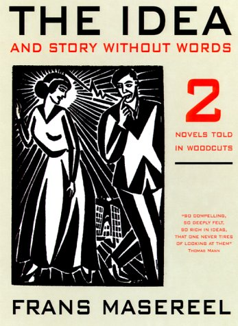 The Idea and Story Without Words: And, Story Without Words Two Novels Told in Woodcuts
