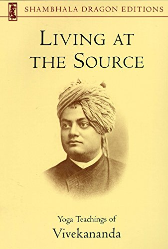 9781570626166: Living at the Source: Yoga Teachings of Vivekananda (Shambhala Dragon Editions)
