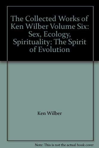 9781570627071: The Collected Works of Ken Wilber Volume Six: Sex, Ecology, Spirituality: The Spirit of Evolution