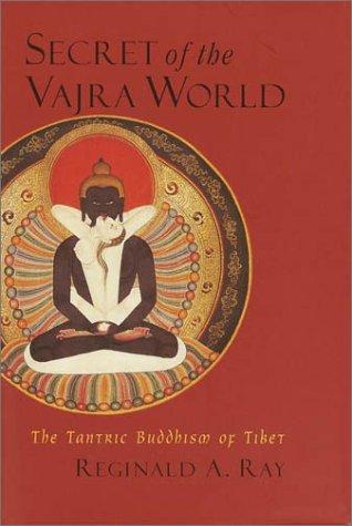 Secret of the Vajra World: The Tantirc Buddhism of Tibet: Ray, Reginald A.