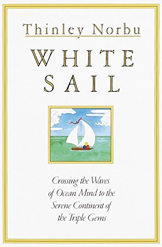9781570627781: White Sail: Crossing the Waves of Ocean Mind to the Serene Continent of the Triple Gems