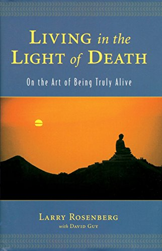 Living in the Light of Death: On the Art of Being Truly Alive: Rosenberg, Larry