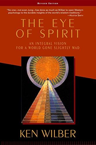 The Eye of Spirit: An Integral Vision: Wilber, Ken