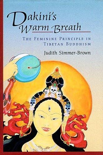 Dakini's Warm Breath: The Feminine Principle in Tibetan Buddhism (Paperback): Judith ...