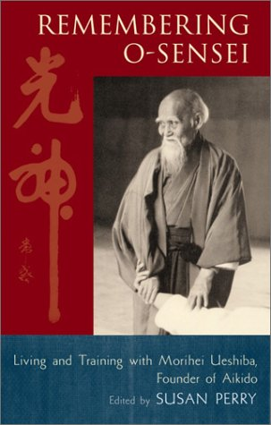 9781570629327: Remembering O-Sensei: Living and Training with Morihei Ueshiba, Founder of Aikido