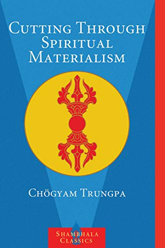 CUTTING THROUGH SPIRITUAL MATERIALISM (revised edition)
