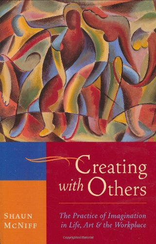 9781570629662: Creating with Others: The Practice of Imagination in Life, Art, and the Workplace