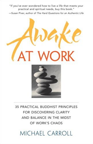 Awake at Work: 35 Practical Buddhist Principles for Discovering Clarity and Balance in the Midst ...