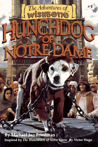 Hunchdog of Notre Dame (Adventures of Wishbone): Friedman, Michael Jan,