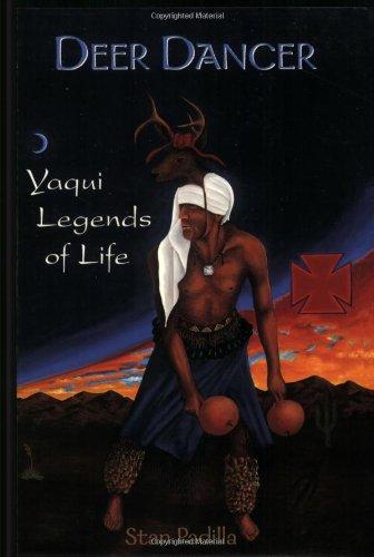 Deer Dance: Yaqui Legends of Life: Stan Padilla