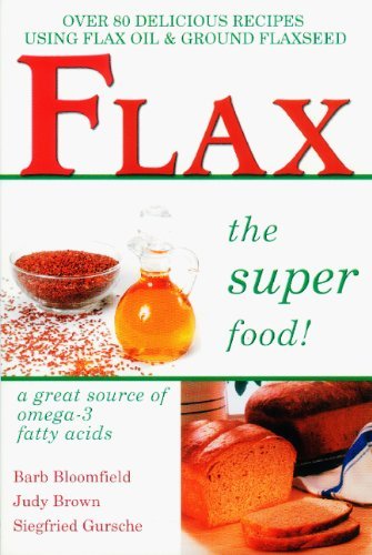 9781570670992: Flax the Super Food!: Over 80 Delicious Recipes Using Flax Oil and Ground Flaxseed (Over 80 Delicious Recipes Using Flax Oil & Ground Flaxseed)