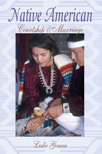 Native American Courtship & Marriage: Leslie Gourse