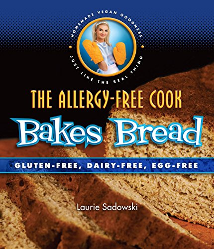 The Allergy-Free Cook Bakes Bread: Gluten-Free, Dairy-Free, Egg-Free: Laurie Sadowski