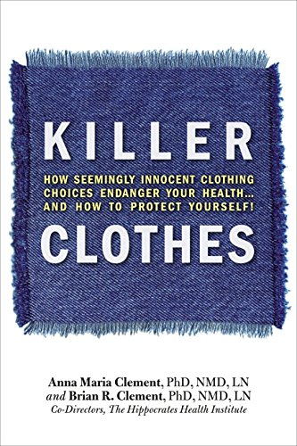 Killer Clothes: How Seemingly Innocent Clothing Choices Endanger Your Health... and How to Protect ...