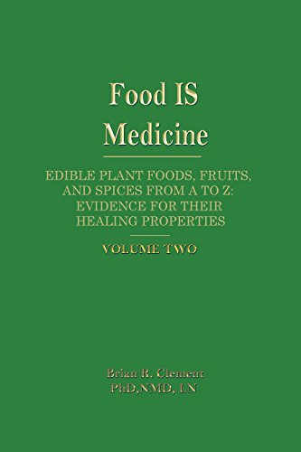 Food Is Medicine: Edible Plant Foods, Fruits, and Spices from A to Z, Evidence for Their Healing ...
